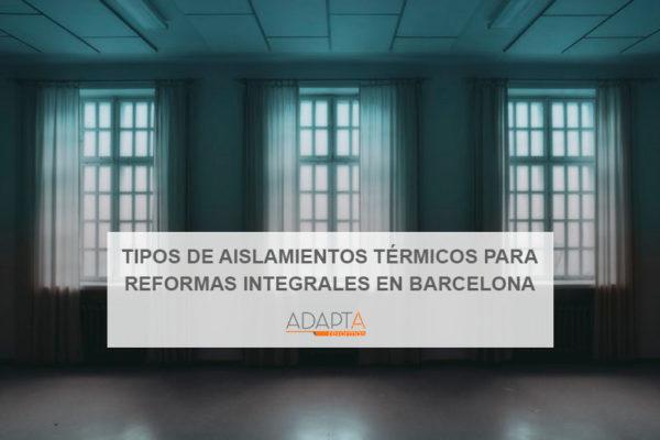 Tipos de aislamientos térmicos: cuál usar para una reforma integral en Barcelona