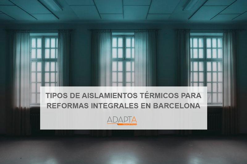 Tipos de aislamientos térmicos para reformas integrales en Barcelona