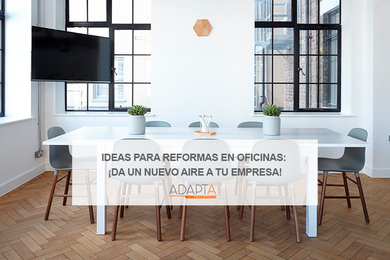 Ideas para reformas en oficinas: ¡da un nuevo aire a tu empresa!