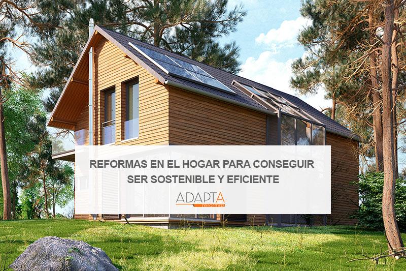 Reformas en el hogar para conseguir ser sostenible y eficiente