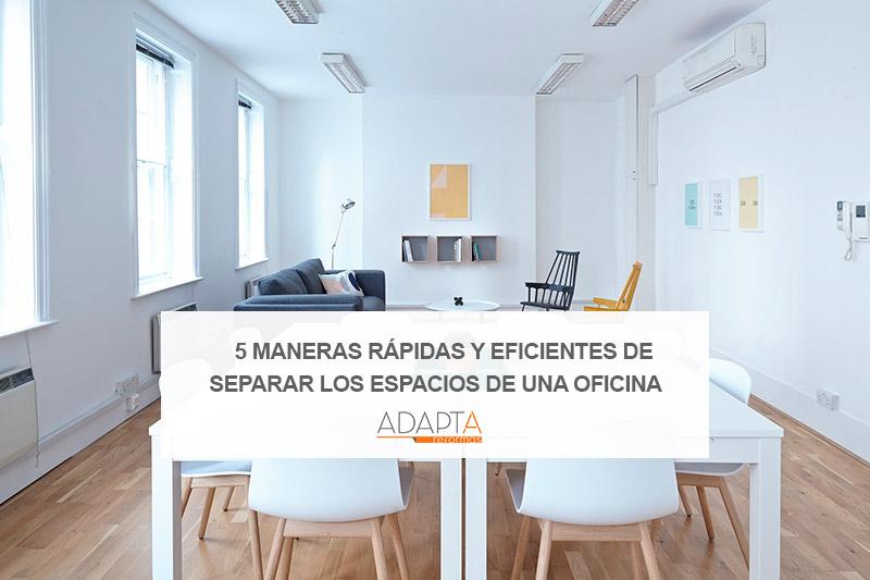 5 maneras rápidas y eficientes de separar los espacios de una oficina