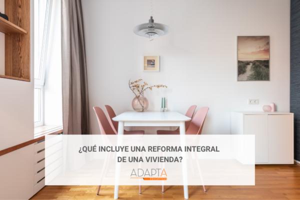 ¿Qué incluye una reforma integral de una vivienda?