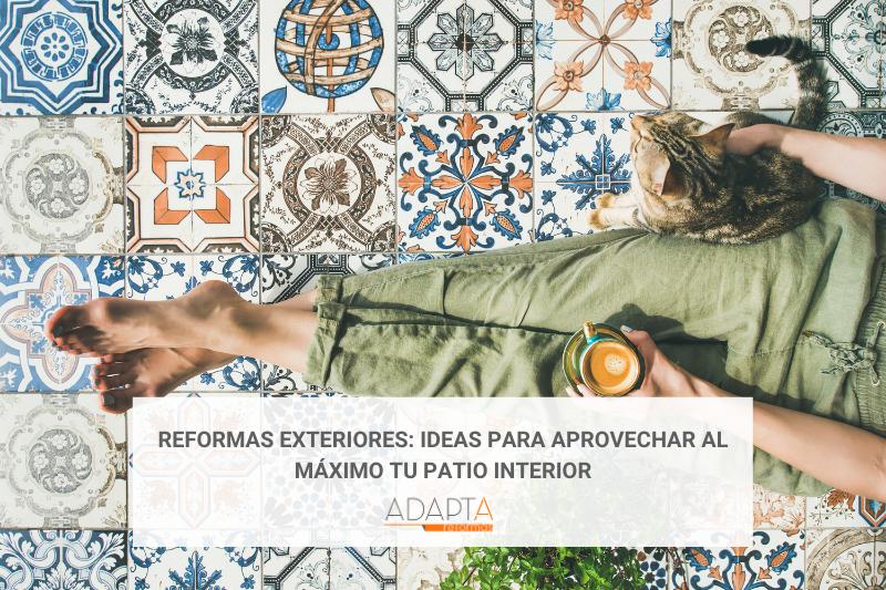 Reformas exteriores: Ideas para aprovechar al máximo tu patio interior